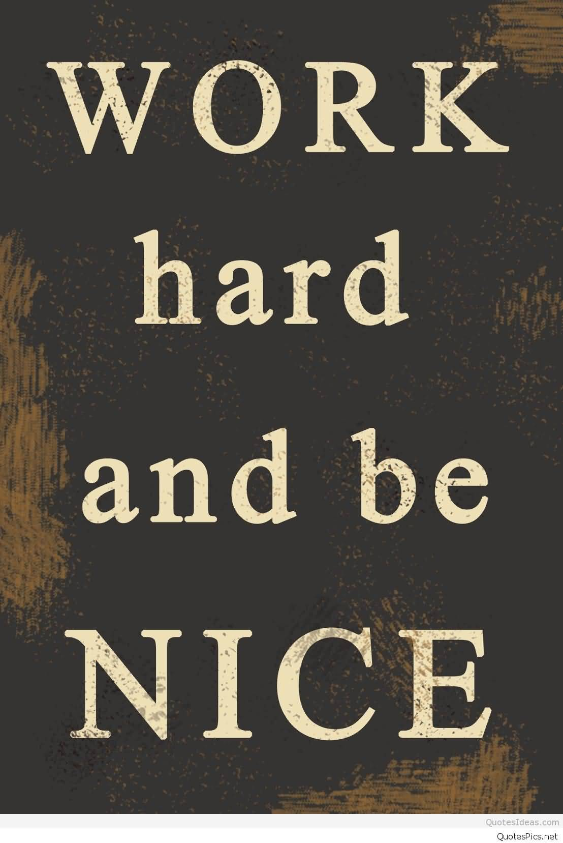 Day Quotes work hard and be nice