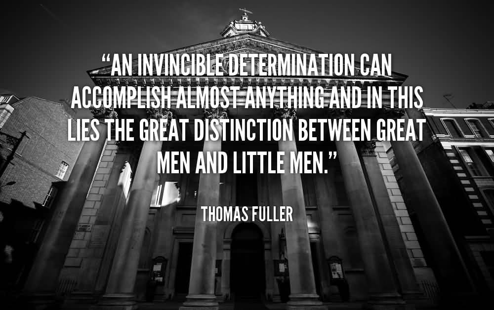 Determination Quotes an invincible determination can accomplish almost