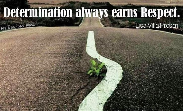 Determination Quotes determination always earns respect