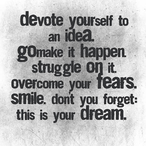 Determination Quotes devote yourself to an idea go make it happen struggle on it