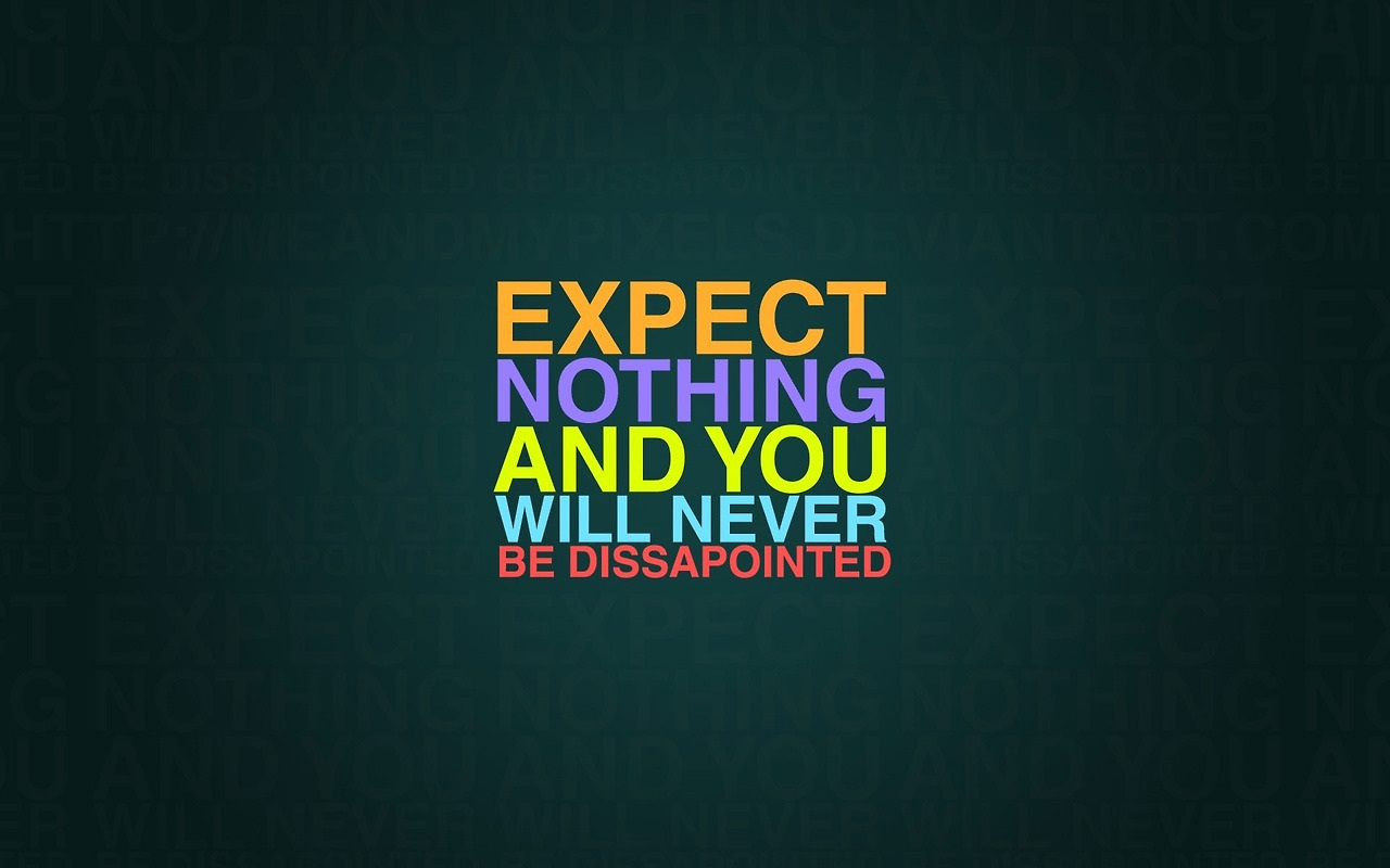 Determination Quotes expect nothing and you will never be