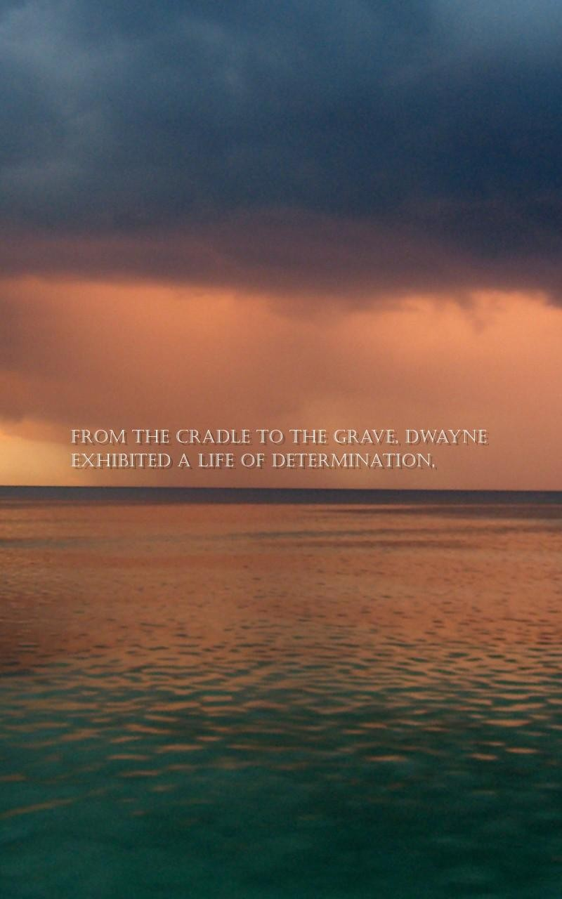 Determination Quotes from the cradle to the grave