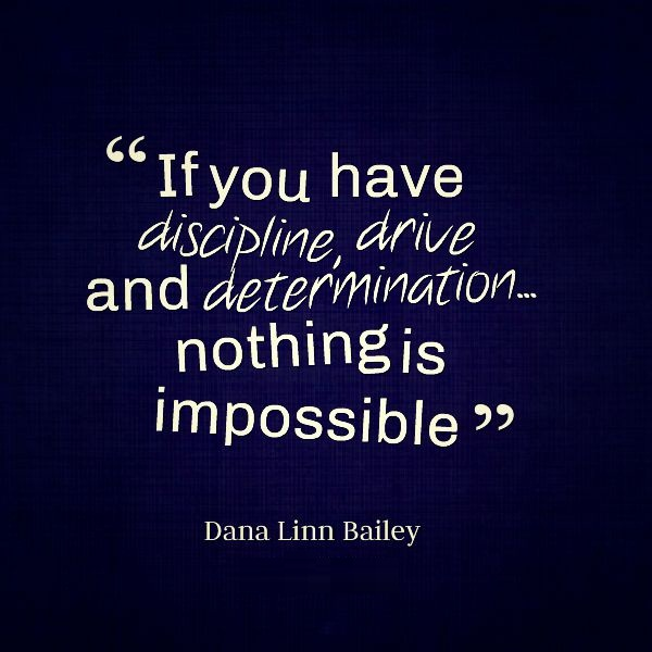 Determination Quotes if you have discipline drive and determination