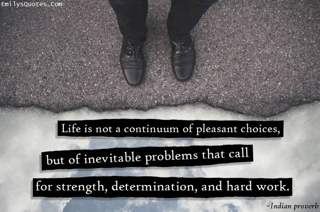 Determination Quotes life is not a continuum of pleasant