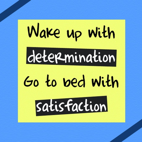 Determination Quotes wake up with determination go to bed with