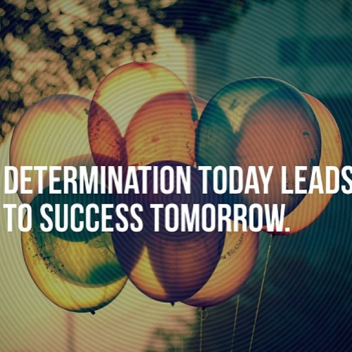 Determination sayings determination today leads to success tomorrow