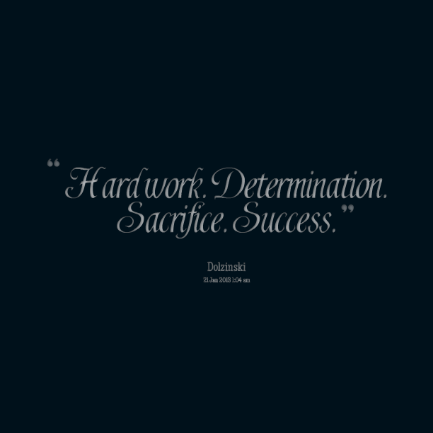 Determination sayings hard work determination sacrifice