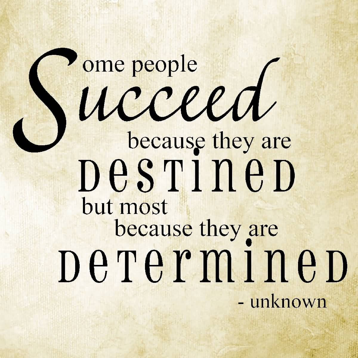 Determination sayings some people succeed because they