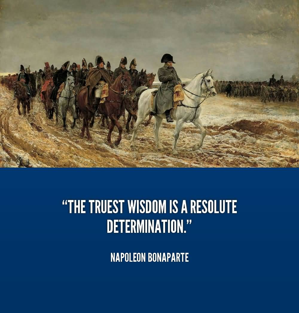Determination sayings the truest wisdom is a resolute