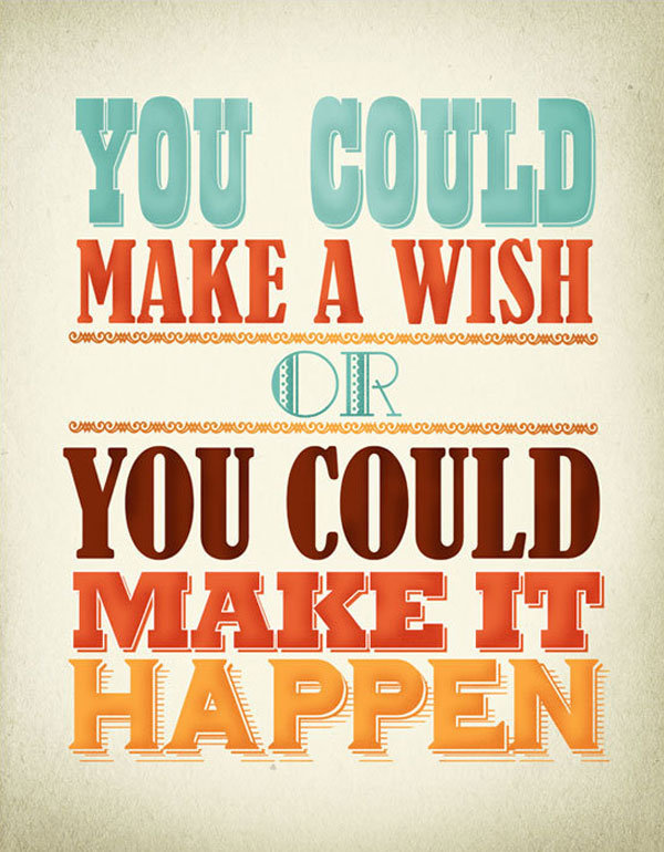 Determination sayings you could make a wish or you could make it