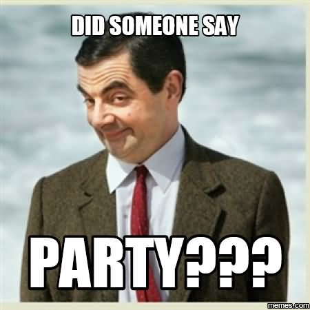did someone say party funny party meme picsmine