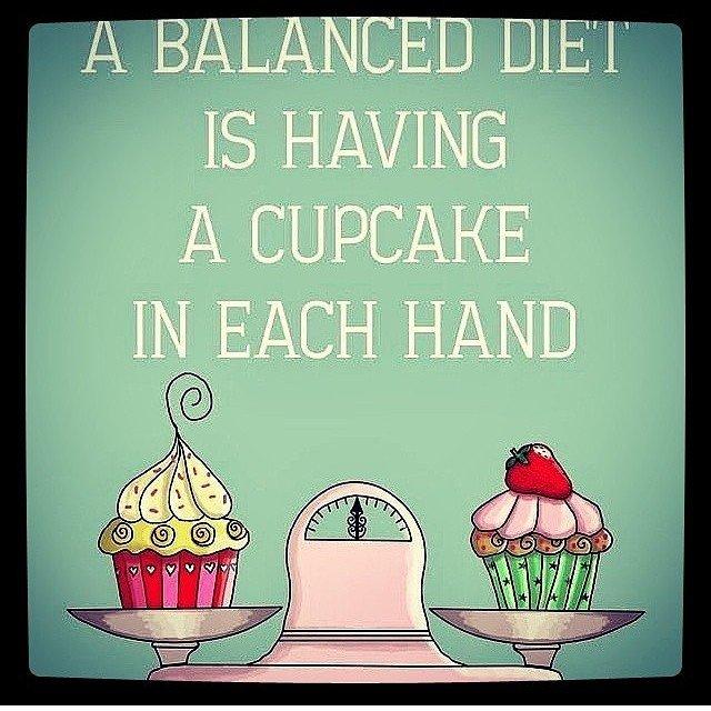 Diet sayings a balanced diet is having a cupcake in