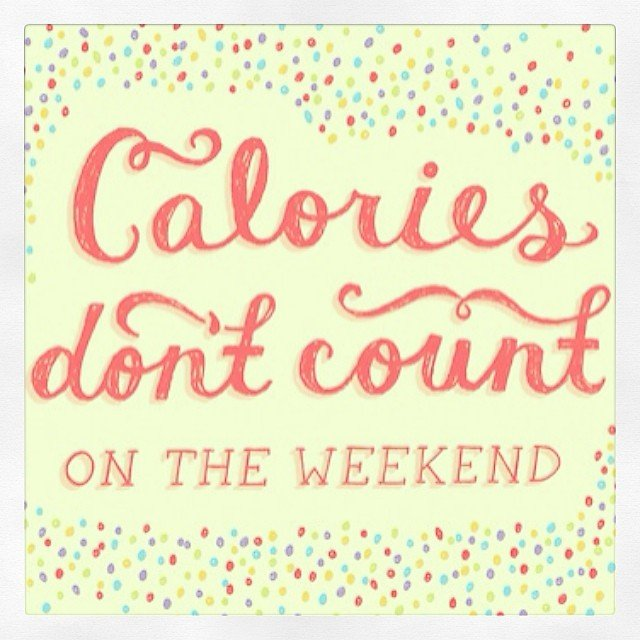 Diet sayings calories don't count on the weekend