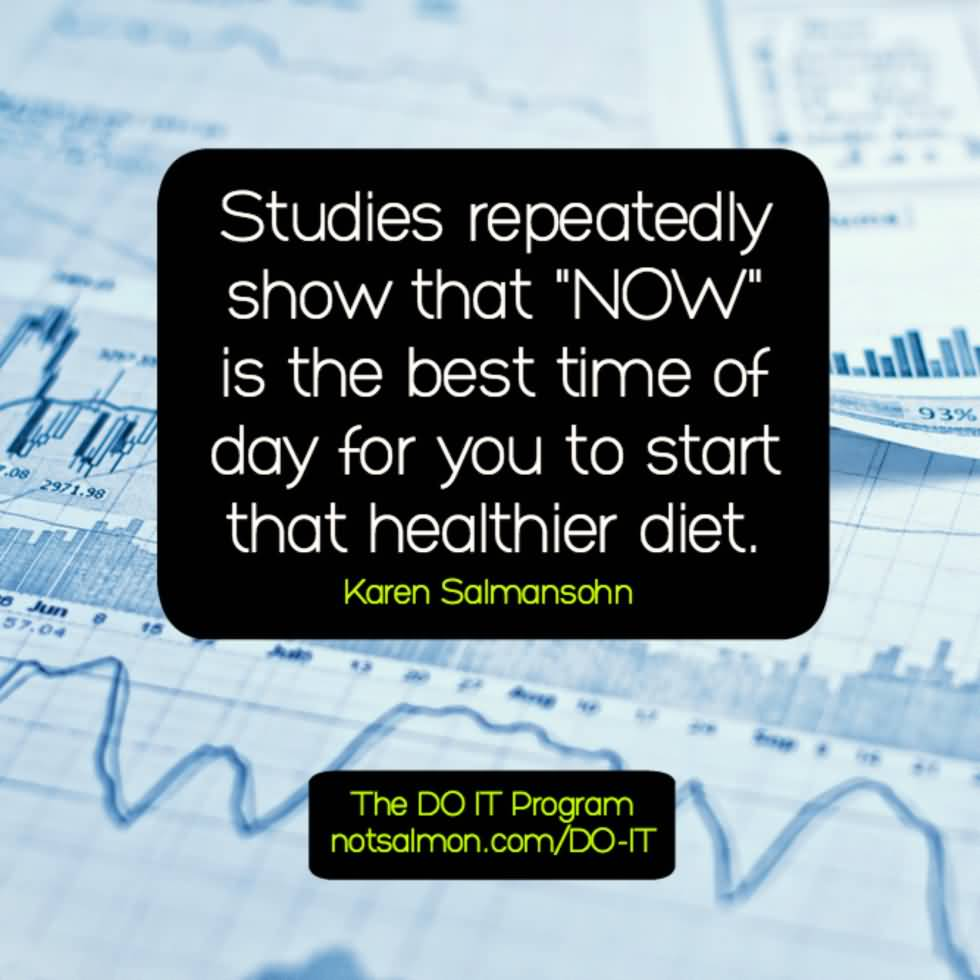 Diet sayings studies repeatedly show that now is the best time
