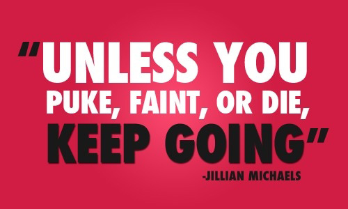 Diet sayings unless you puke faint or die keep going