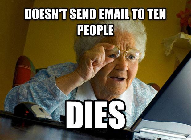 Doesn't Send Email To Ten People Dies Grandma Memes