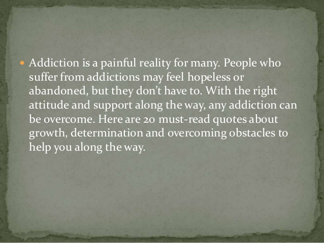 Drug Recovery Quotes addiction is a painful reality for