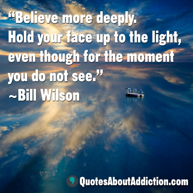 Drug Recovery Quotes believe more deeply hold your face
