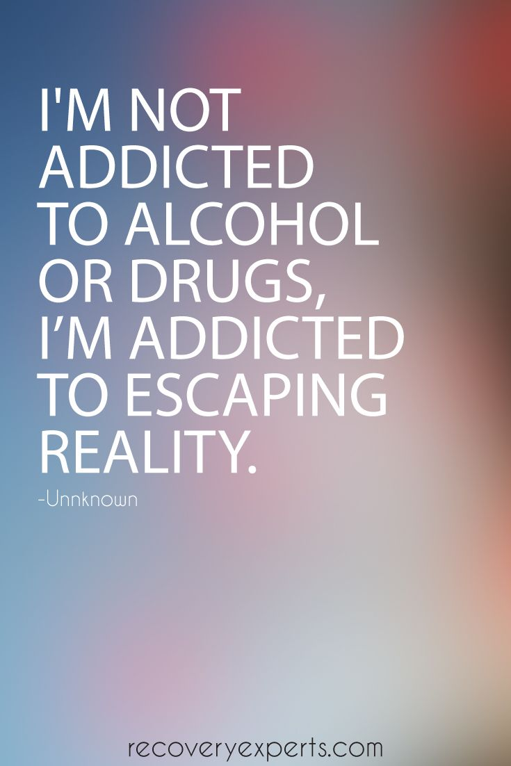 Drug Recovery Quotes I'm not addicted to alcohol