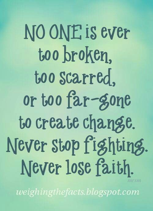 Drug Recovery Quotes no one is ever too broken too scarred