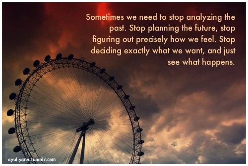 Drug Recovery Quotes sometimes we need to stop analyzing the