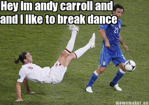 Football Meme hey im andy carroll and and i like to break dance