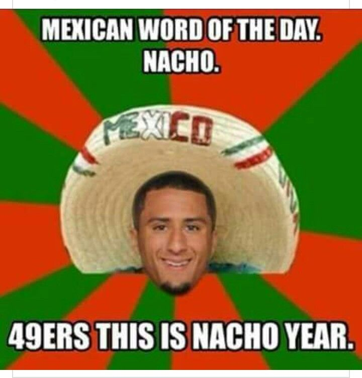 Football Meme mexican word of the day nacho 49ers this is nacho year