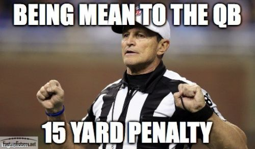 Football Memes Being mean to the Qb 15 yard penalty