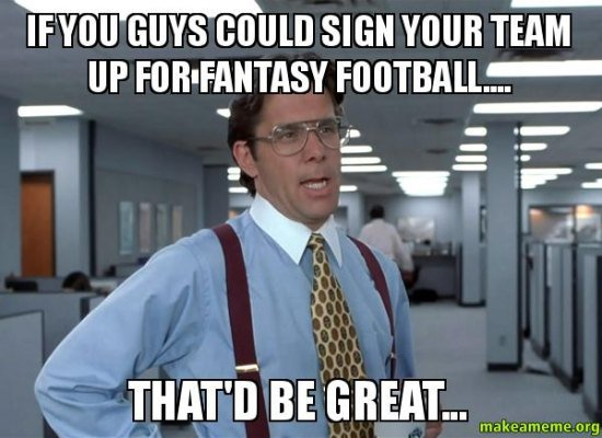 Football Memes if you guys could sign your team up for fantasy football