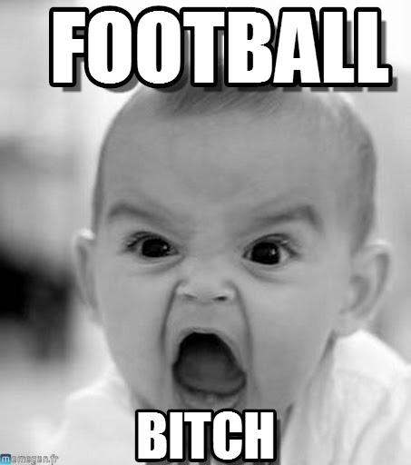 Football bitch Football Memes