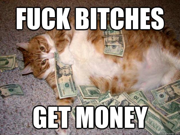 Fuck bitches get money Memes