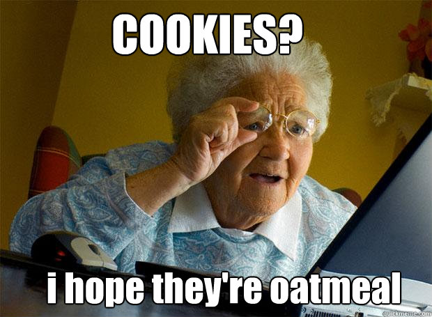 Funny Cookie Meme cookies i hope they're oatmeal