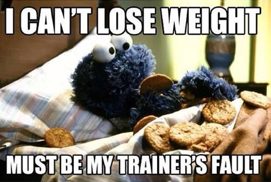 Funny Cookie Meme i can't lose weight must be my trainer's fault