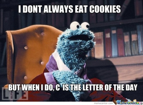Funny Cookie Memes i don't always eat cookies but when i do c is