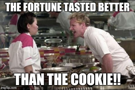 Funny Cookie Meme the for fortune tasted better than the cookie