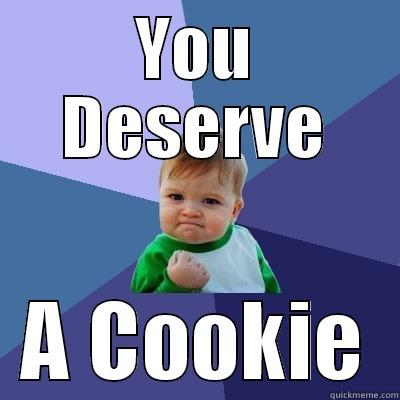 Funny Cookie Meme you deserve a cookie