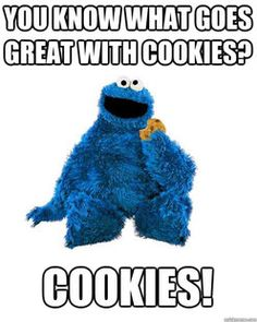 Funny Cookie Meme you know what goes great with cookies cookies