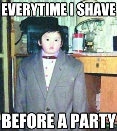 Funny Party Meme Every time i shave before a party