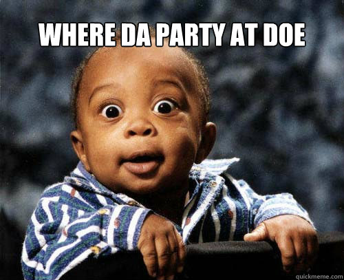 Funny Meme Pictures Party : Funny party meme where da party at doe picsmine