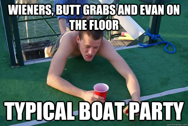 Funny Party Meme Wieners butt grabs and evan on the floor