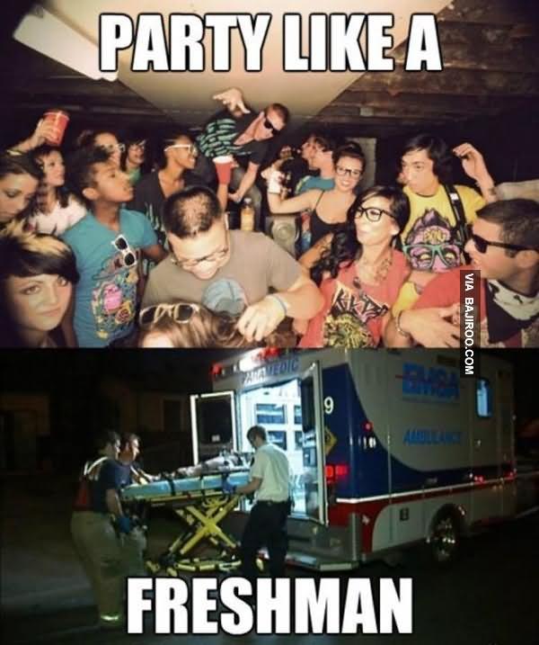 Funny Party Meme party like a freshman