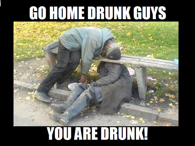 Go home drunk guys you are drunk Funny Party Meme