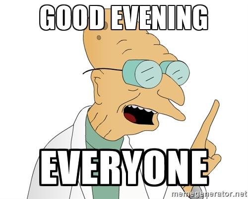 Good Evening Meme good evening everyone