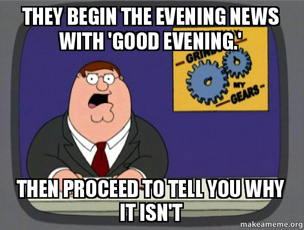 Good Evening Meme they begin the evening news with good evening