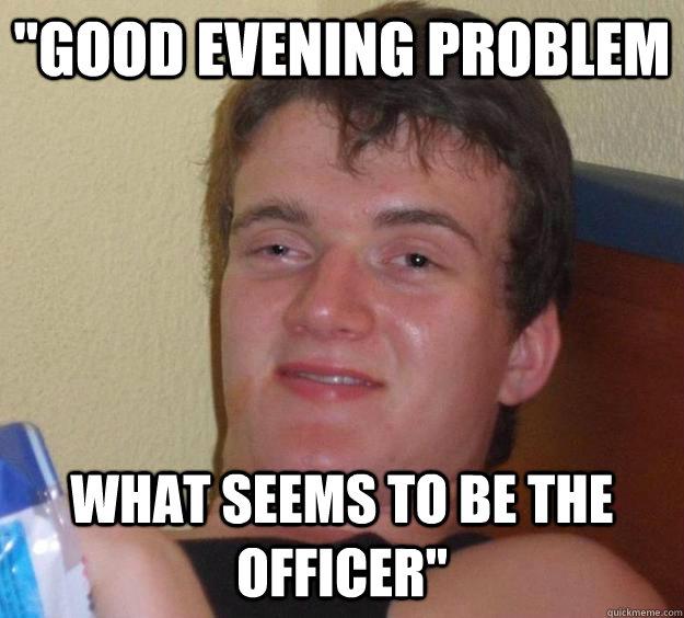 Good evening memes good evening problem what seems to be the officer good evening memes good evening problem what seems to be the officer altavistaventures Images