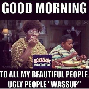 Good Morning Meme good morning to all my beautiful people
