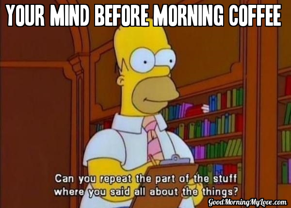 Good Morning Meme your mind before morning coffee