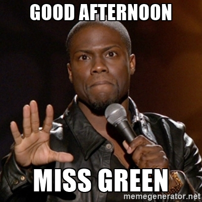 Good afternoon miss green Good Afternoon Meme
