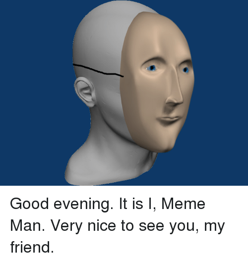 Good evening it is i meme man very nice Good Evening Meme