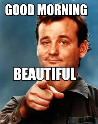 Good morning beautiful Good Morning Memes
